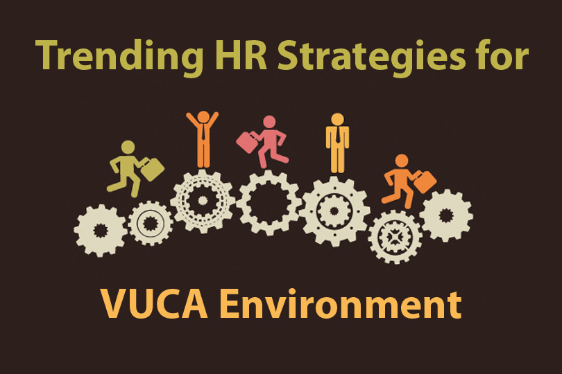 Trending HR Strategies For Rapidly Evolving VUCA Environment